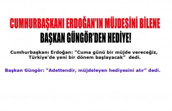 Cumhurbaşkanı Erdoğan'ın Müjdesini Bilene, Başkan Güngör'den Hediye