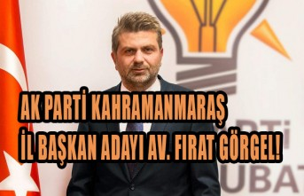 AK Parti Kahramanmaraş İl Başkan Adayı Av. Fırat Görgel!