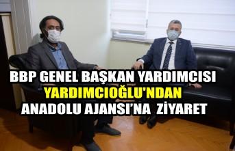 BBP Genel Başkan Yardımcısı Yardımcıoğlu'ndan AA'ya Ziyaret