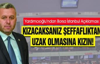 Yardımcıoğlu'ndan Borsa İstanbul Açıklaması