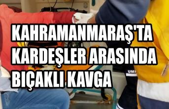 Kahramanmaraş'ta Kardeşler Arasında Bıçaklı Kavga