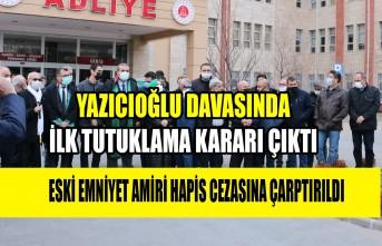 Yazıcıoğlu Davasında İlk Tutuklama Kararı Çıktı