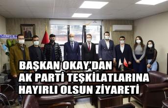 Başkan Okay'dan AK Parti Teşkilatlarına Hayırlı Olsun Ziyareti