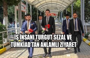 İş İnsanı Turgut Sezal ve TÜMKİAD'tan Anlamlı Ziyaret