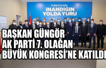 Başkan Güngör AK Parti 7. Olağan Büyük Kongresi'ne Katıldı