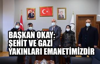 Başkan Okay: Şehit Ve Gazi Yakınları Emanetimizdir