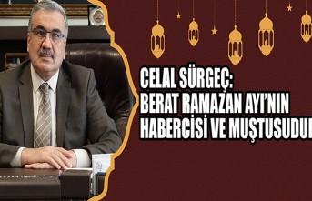Celal Sürgeç: Berat Ramazan Ayı'nın Habercisi ve Muştusudur