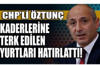 CHP'li Öztunç Kaderlerine Terk Edilen Yurtları Hatırlattı!