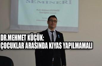 DR.Mehmet Küçük:Çocuklar Arasında Kıyas Yapılmamalı