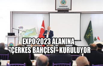 """EXPO 2023 Alanına  """"Çerkes Bahçesi"""" Kuruluyor"""