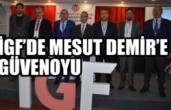 İGF'de Mesut Demir'e Güvenoyu