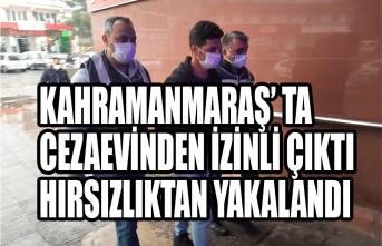 Kahramanmaraş'ta Cezaevinden İzinli Çıktı Hırsızlıktan Yakalandı