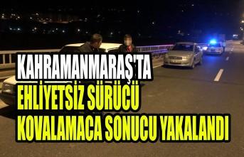 Kahramanmaraş'ta Ehliyetsiz Sürücü Kovalamaca Sonucu Yakalandı
