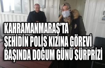 Kahramanmaraş'ta Şehidin Polis Kızına Görevi Başında Doğum Günü Sürprizi
