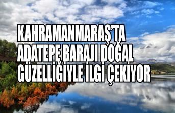 Kahramanmaraş'ta  Adatepe Barajı Doğal Güzelliğiyle İlgi Çekiyor