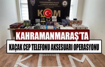 Kahramanmaraş'ta Kaçak Cep Telefonu Aksesuarı Operasyonu