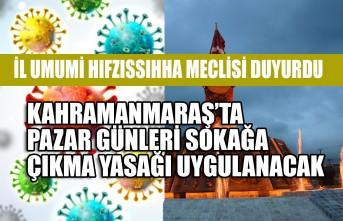 Kahramanmaraş'ta Pazar Günleri Sokağa Çıkma Yasağı Uygulanacak