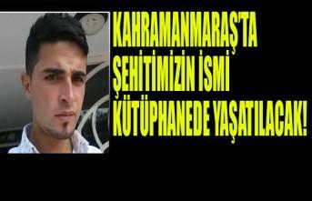 Kahramanmaraş'ta Şehitimizin İsmi Kütüphanede Yaşatılacak!