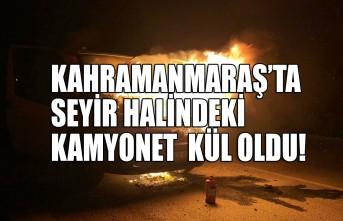 Kahramanmaraş'ta Seyir Halindeki Kamyonet  Kül Oldu!