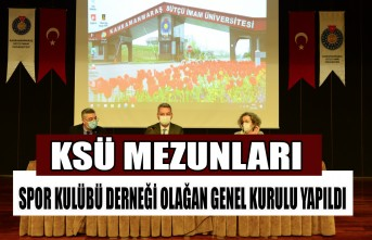 KSÜ Mezunları Sosyal Yardımlaşma ve Spor Kulübü Derneği Olağan Genel Kurulu Yapıldı