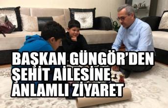 Başkan Güngör'den Şehit Ailesine Anlamlı Ziyaret