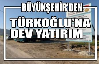 Büyükşehir'den Türkoğlu'na Dev Yatırım