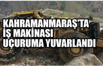 Kahramanmaraş'ta  İş Makinası Uçuruma Yuvarlandı : 1 Yaralı