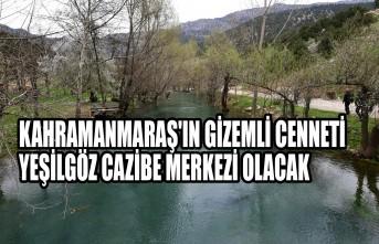 Kahramanmaraş'ın Gizemli Cenneti Yeşilgöz Cazibe Merkezi Olacak