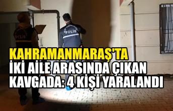 Kahramanmaraş'ta İki Aile Arasında Çıkan  Kavgada: 4 Kişi Yaralandı
