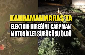 Kahramanmaraş'ta Elektrik Direğine Çarpman Motosiklet Sürücüsü Öldü