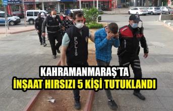 Kahramanmaraş'ta İnşaat Hırsızı 5 Kişi Tutuklandı