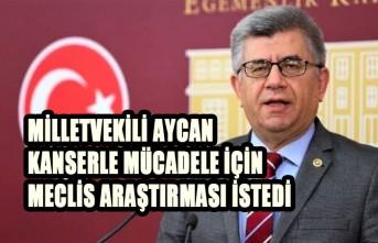 Milletvekili Aycan, Kanserle Mücadele İçin Meclis Araştırması İstedi