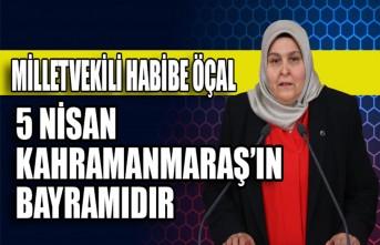 Milletvekili Habibe Öçal:5 Nisan Kahramanmaraş'ın Bayramıdır