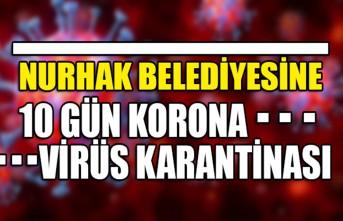 Nurhak Belediyesine 10 Gün Korona Virüs Karantinası