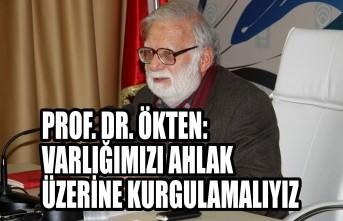 Prof. Dr. Ökten: Varlığımızı Ahlak Üzerine Kurgulamalıyız