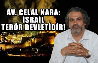 Av. Celal kara: israil bir terör devletidir!