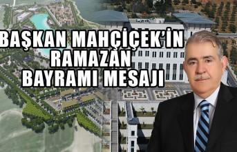 Başkan Mahçiçek'in Ramazan Bayramı Mesajı