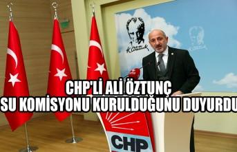 CHP'li Ali Öztunç Su Komisyonu Kurulduğunu Duyurdu