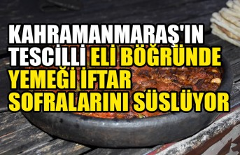 Kahramanmaraş'ın Tescilli  Eli Böğründe Yemeği İftar Sofralarını Süslüyor