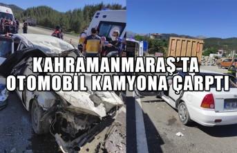 Kahramanmaraş'ta Otomobil Kamyona Çarptı
