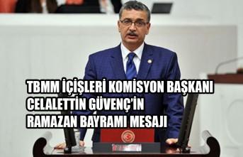 TBMM İçişleri Komisyon Başkanı Güvenç'in Ramazan Bayramı Mesajı