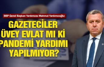 Yardımcıoğlu: Gazetecilere Neden Pandemi Yardımı Yapılmıyor?