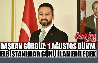Başkan Gürbüz: 1 Ağustos Dünya Elbistanlılar Günü İlan Edilecek
