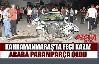 Kahramanmaraş'ın Afşin İlçesinde Feci Kaza!