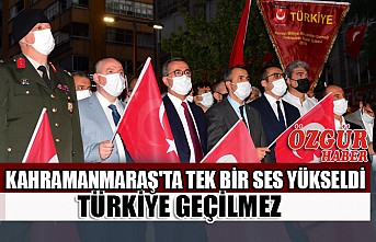 Kahramanmaraş'ta Tek Bir Ses Yükseldi:Türkiye Geçilmez