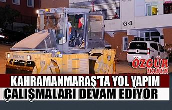 Kahramanmaraş'ta Yol Yapım Çalışmaları Devam Ediyor