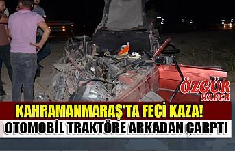 Kahramanmaraş'ta Otomobil Traktöre Arkadan Çarptı