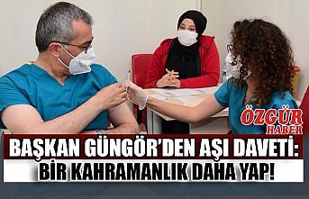 Başkan Güngör'den Aşı Daveti: Bir Kahramanlık Daha Yap!