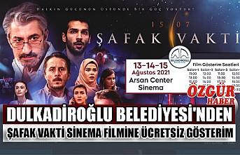 Dulkadiroğlu Belediyesi'nden Şafak Vakti Sinema Filmine Ücretsiz Gösterim