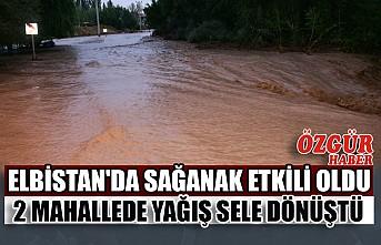 Elbistan'da Sağanak Etkili Oldu 2 Mahallede Yağış Sele Dönüştü